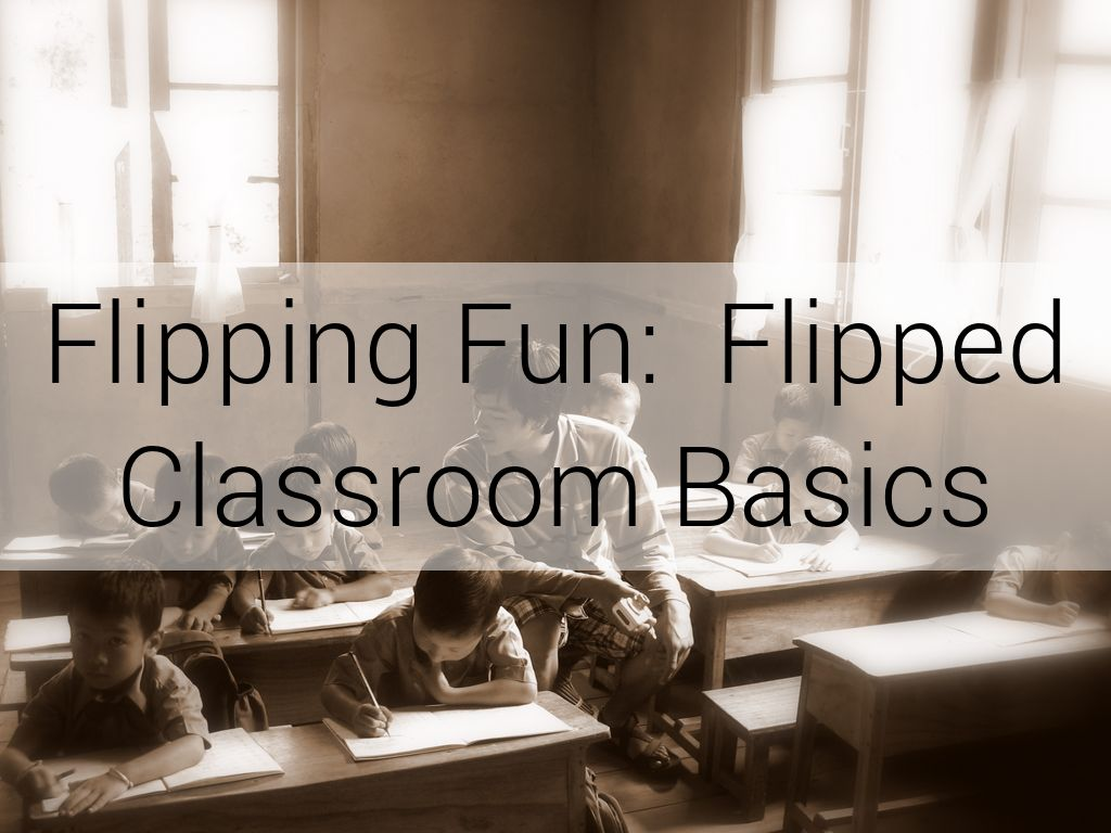 Flipping Fun: Flipped Classrooms