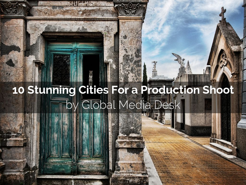 10 Stunning Cities for a Production Shoot