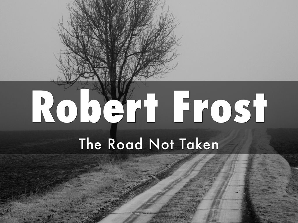 robert frosts use of symbolism in the road not taken The striking feature of frosts' poems is the  'the road not taken' is more than a poem about someone trying to  robert frost's the road not taken:.