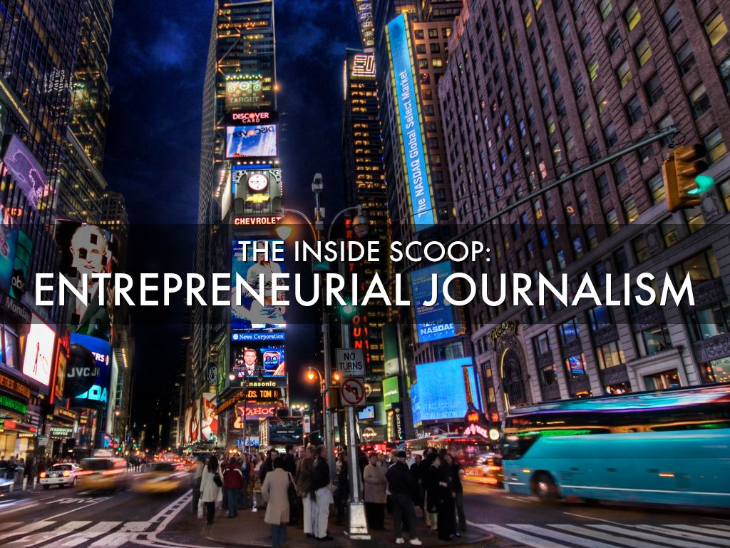 Entrepreneurial Journalism: The Inside Scoop