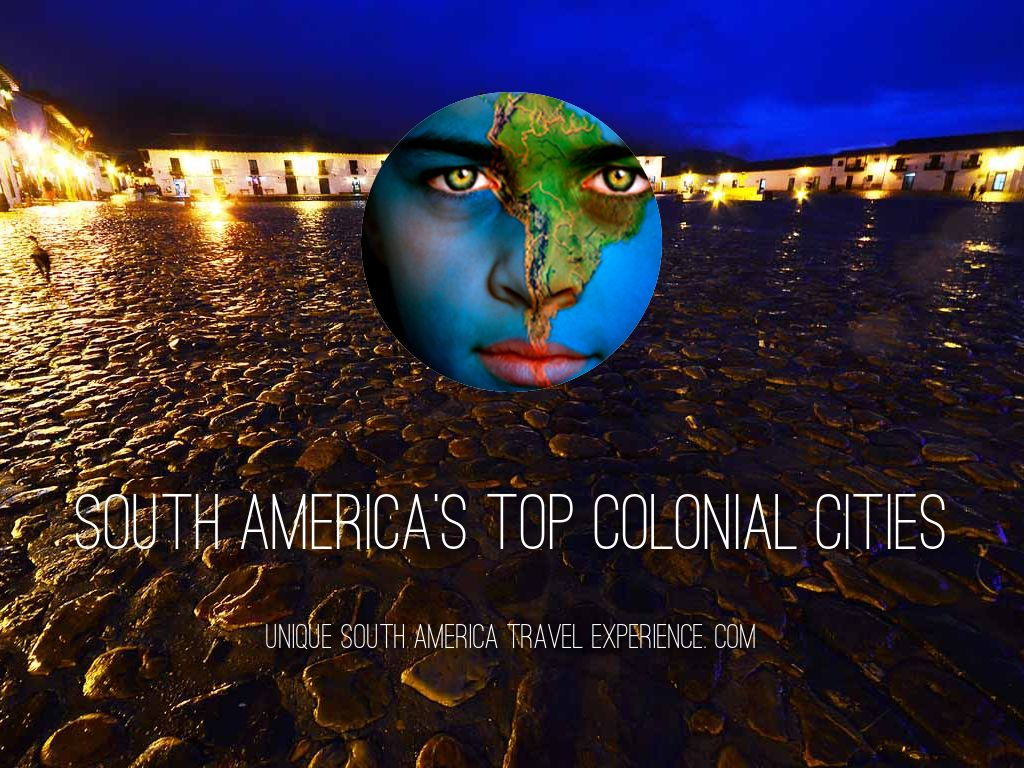 South America's Top Colonial Cities