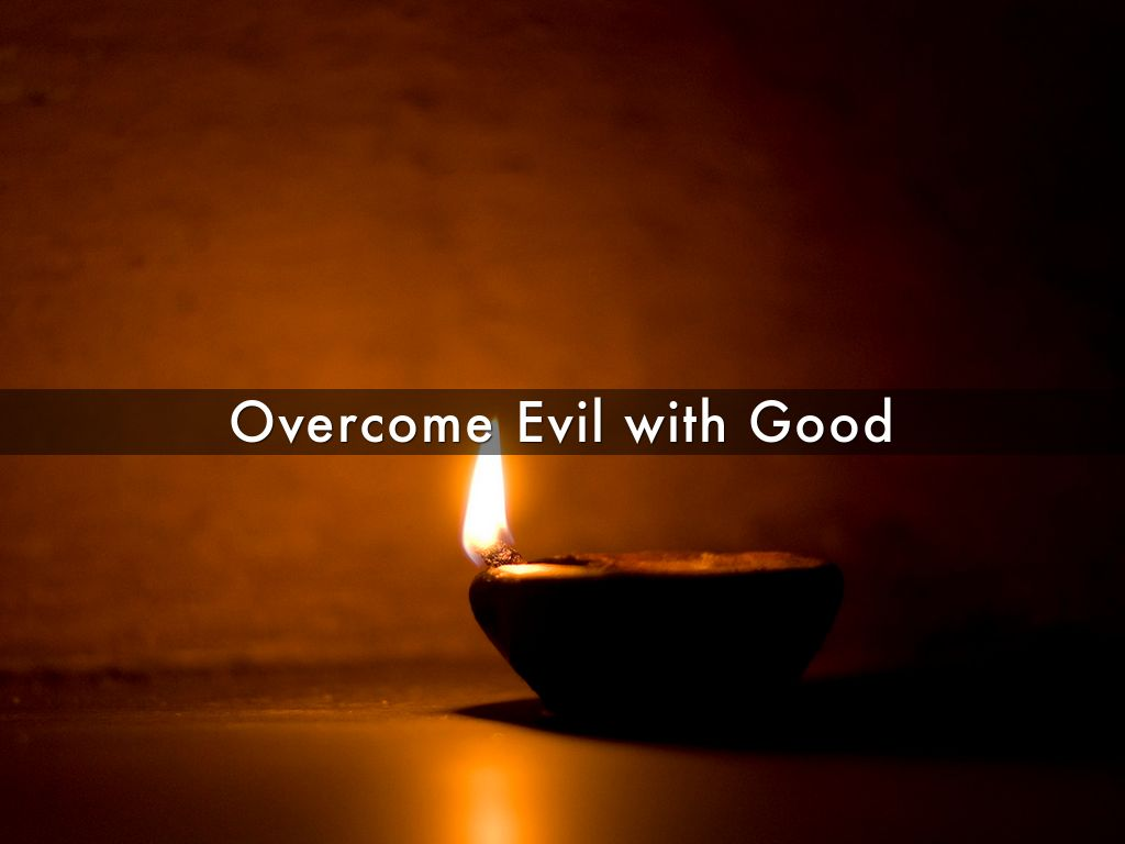 an analysis of the romans twelve twenty one be not overcome of evil but overcome evil with good