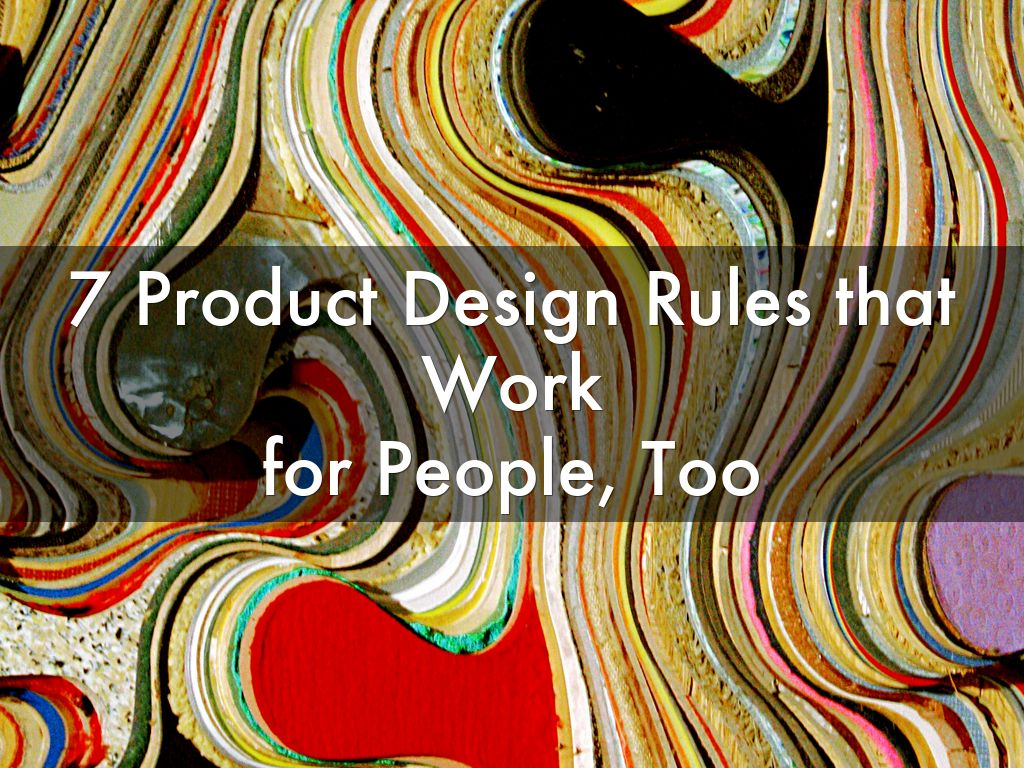 7 Product Design Rules that Work for People, Too  Deep Nishar