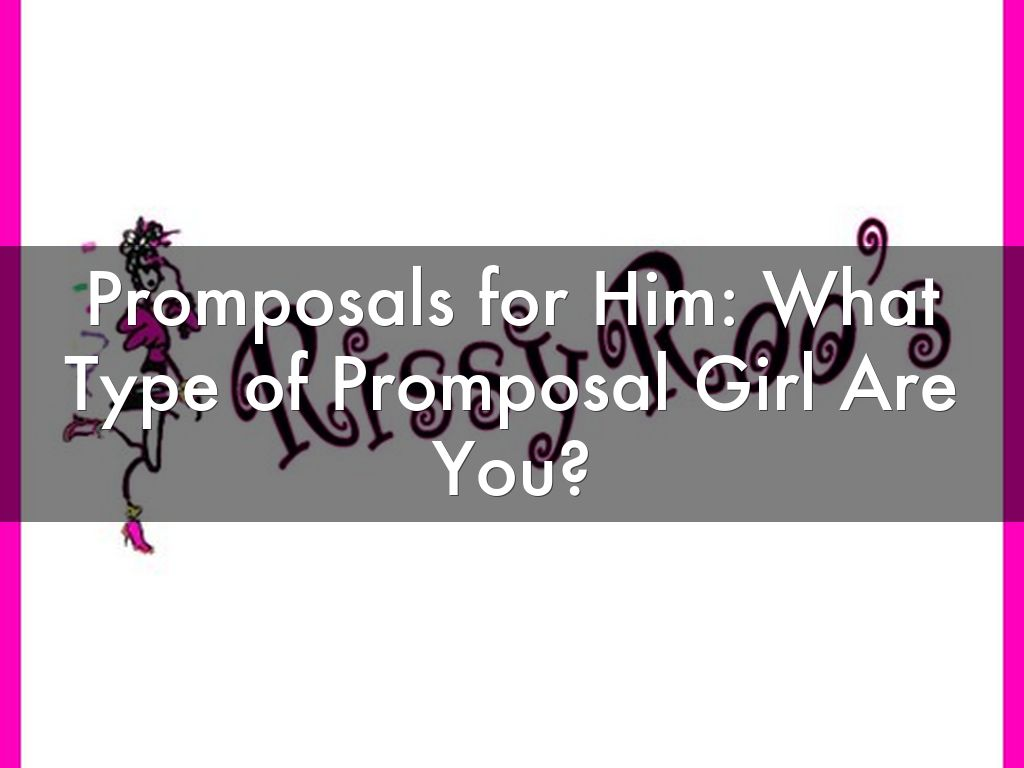 Promposals for Him: What Type of Promposal Girl Are You?
