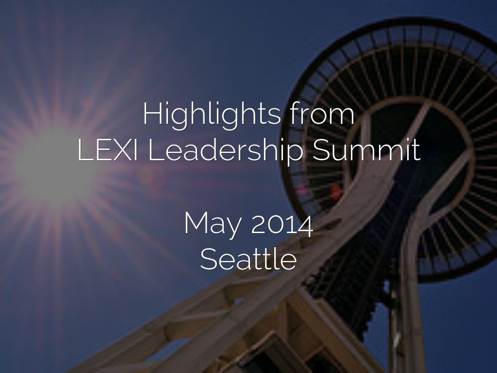 Highlights from LEXI Leadership Summit  May 2014 Seattle