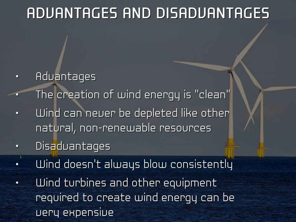 the benefits use and disadvantages of windmills Best answer: advantages: 1 one of the greatest advantages is that it is ample 2 secondly, it is renewable 3 it is widely distributed, cheap, and also helps in reducing toxic gas emissions disadvantages: 1 the main disadvantage regarding wind power is down to the winds unreliability factor in many.