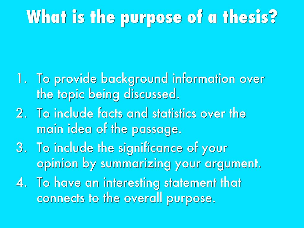 the purpose of this thesis is to Avoid announcing the thesis statement as if it were a thesis statement in other words, avoid using phrases such as the purpose of this paper is  or in this paper, i will attempt to  such phrases betray this paper to be the work of an amateur.