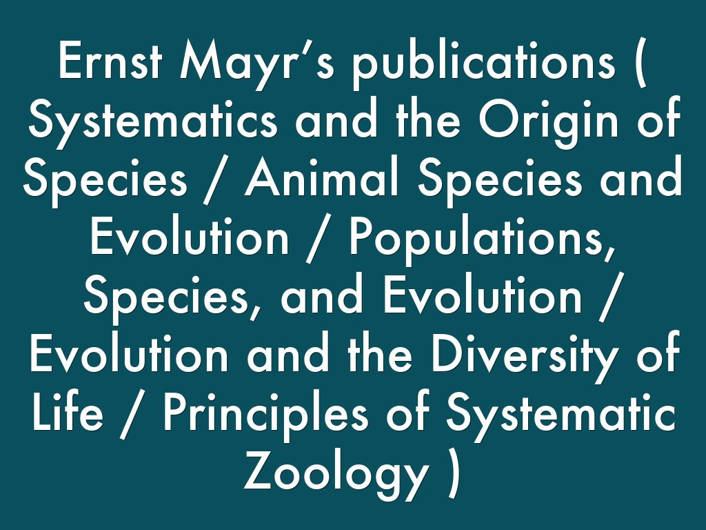 """ernst mayrs what evolution is American evolutionist ernst mayr has stated that """"taxonomy is the theory and practice of classifying organisms"""" and """"systematics is the science of the diversity of organisms"""" the latter in such a sense, therefore, has considerable interrelations with evolution, ecology, genetics, behaviour, and comparative physiology that taxonomy need."""