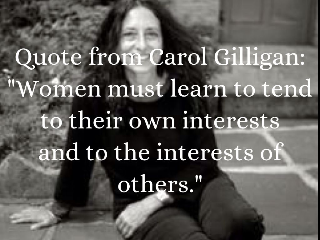 quote from carol gilligan women must learn to tend to their own interests and to the interests of others