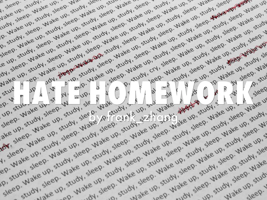 Hate Homework By Jiayuan Zhang
