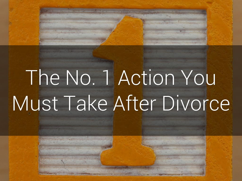 The No. 1 Action You Must Take After Divorce