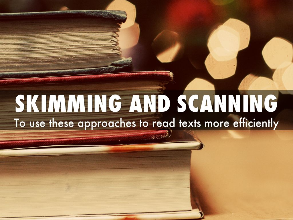 skimming and scanning Back to how to read reading comprehension exercises – skimming and scanning, by michelle printer-friendly version (2 pages) learning to read in the two following ways is important.