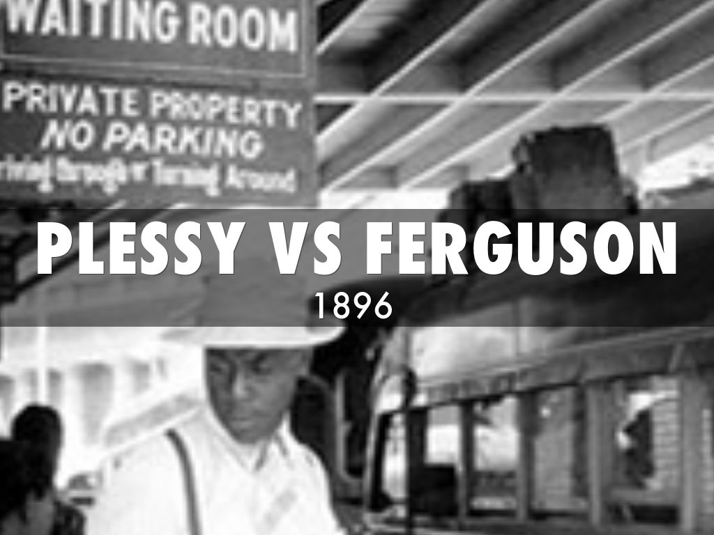 the case of plessy v ferguson essay Background essay print in 1890, louisiana passed a statute called the separate car act which stated that all railway companies carrying passengers in their coaches in this state, shall provide equal but judge john howard ferguson was named in the case brought before the united states supreme court (plessy v.