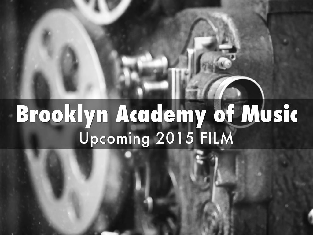 Brooklyn Academy of Music: Upcoming 2015 Film