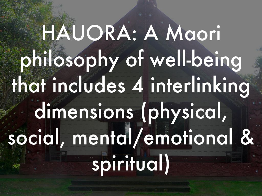 hauora maori philosophy of health and Hauora is a māori philosophy of health unique to new zealand and comprises physical, mental, emotional, social and spiritual wellbeing ucol nursing students gathered at papawai marae in greytown recently to listen to talks about health from a.