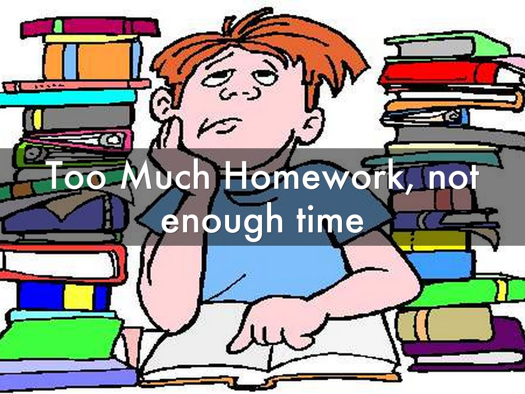 too a great deal home work possibly not plenty of time