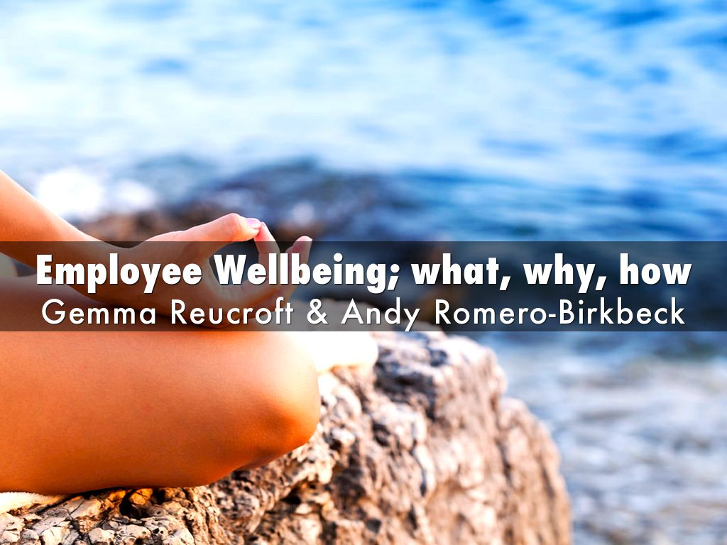 Employee Wellbeing; what, why, how
