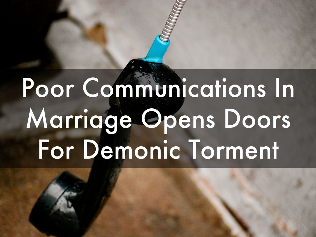 Why Poor Communications In a Marriage Opens The Door For Demonic Torment