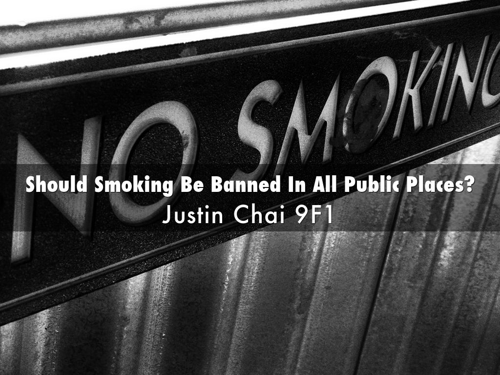smoking persuasive speech by justin chai should smoking be banned in all public places