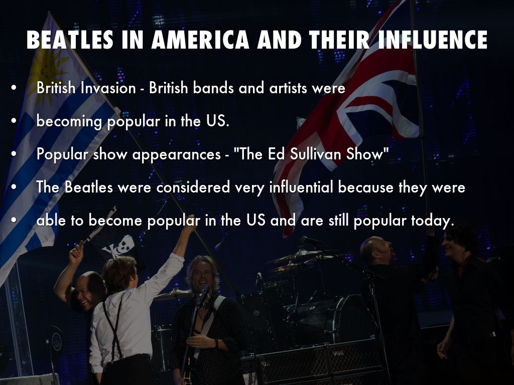the bands that influenced the british invasion In the early 1960's before the british invasion black soul music, doo wop, motown and r&b dominated the american audiences the 1960's saw the.