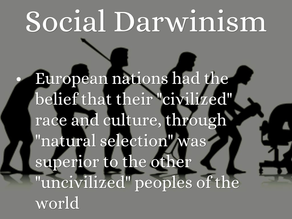 social darwinism or imperialism in history Social darwinism is a loose set of ideologies that emerged in the late 1800s in which charles darwin's theory of evolution by natural selection was used to justify certain political, social, or .