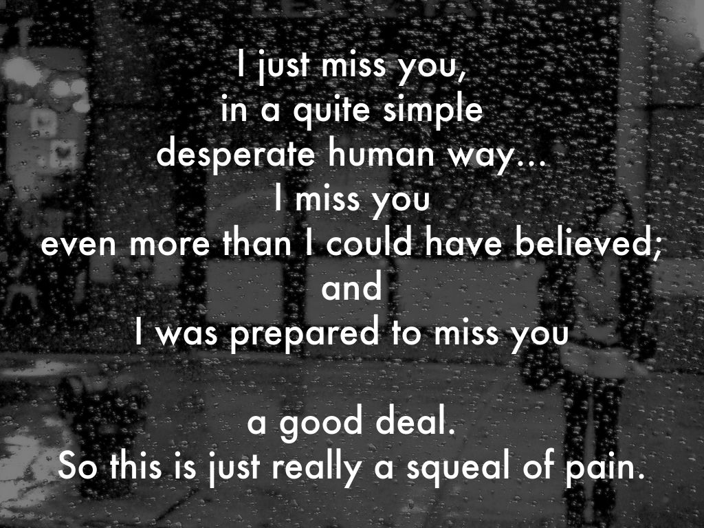 I Just Miss You In A Quite Simple Desperate Human Way