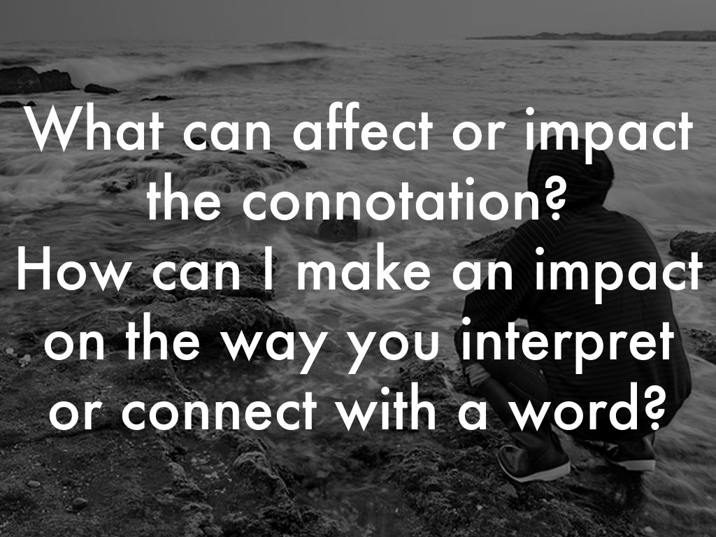 What can affect or impact the connotation how can i make an impact on the way you interpret or connect with a word photo by sergiotudela
