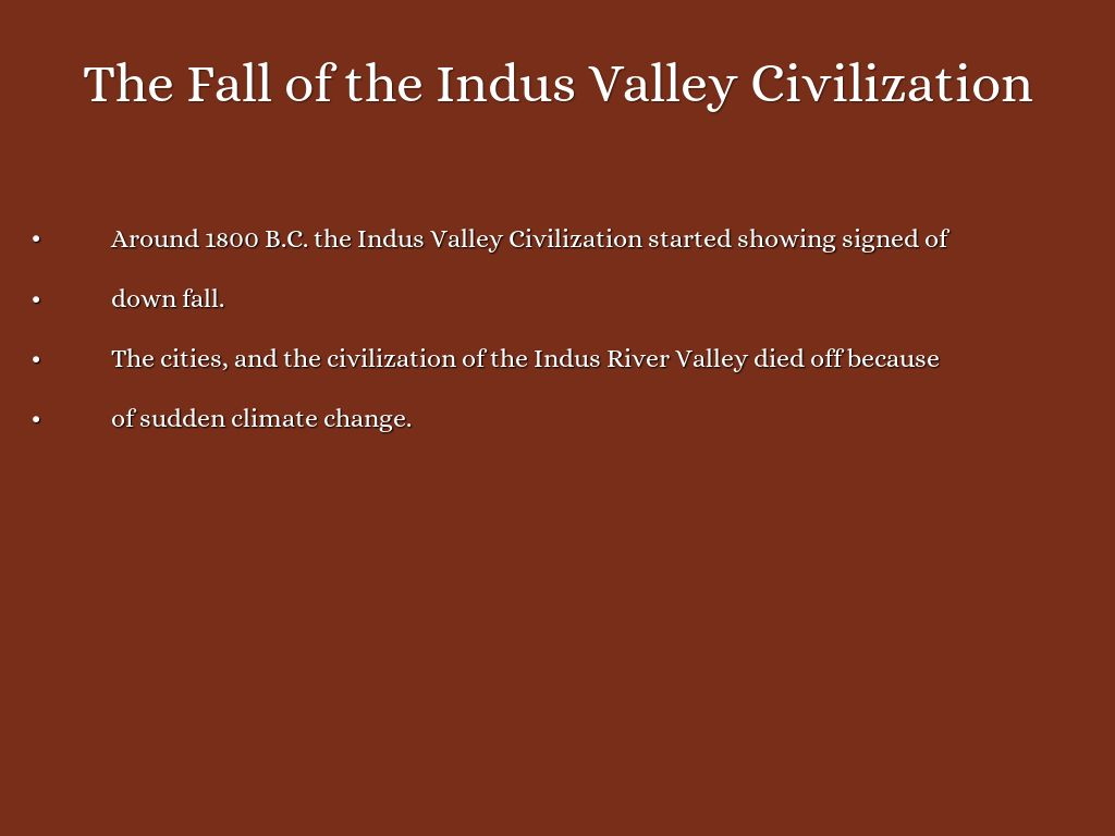 decline of indus valley civilization Early civilization in the indus valley the fall of harappan culture no came to power in the ganges valley shortly after the indus demise of the indus valley.