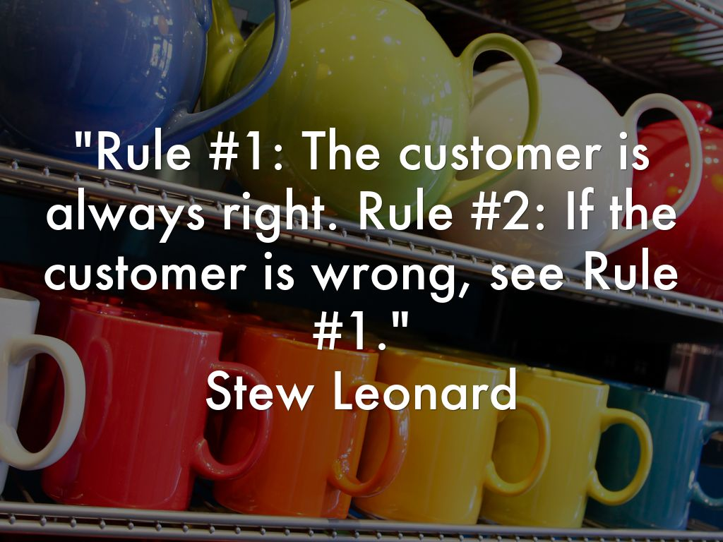 """customer is not always right essay Is the customer always right not a chance """"the customer is always right"""" the message it sends (to everyone on your team, not only the employee involved."""