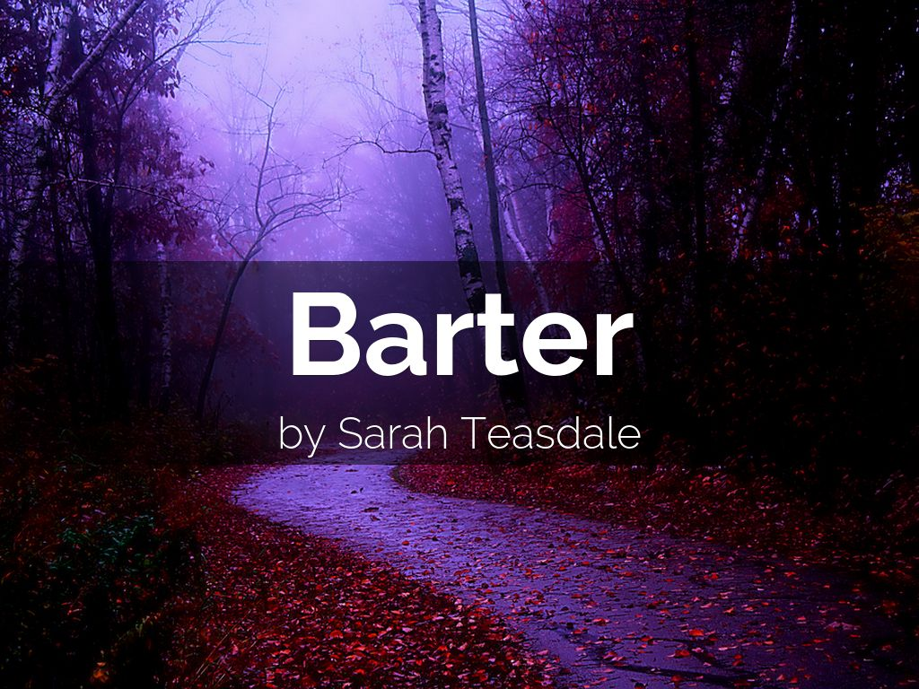 sara teasdale barter essay Summary of stanza 1 of the poem barter  since teasdale is only working with  18 lines, you can bet each word is there for a reason  way to go, sara.