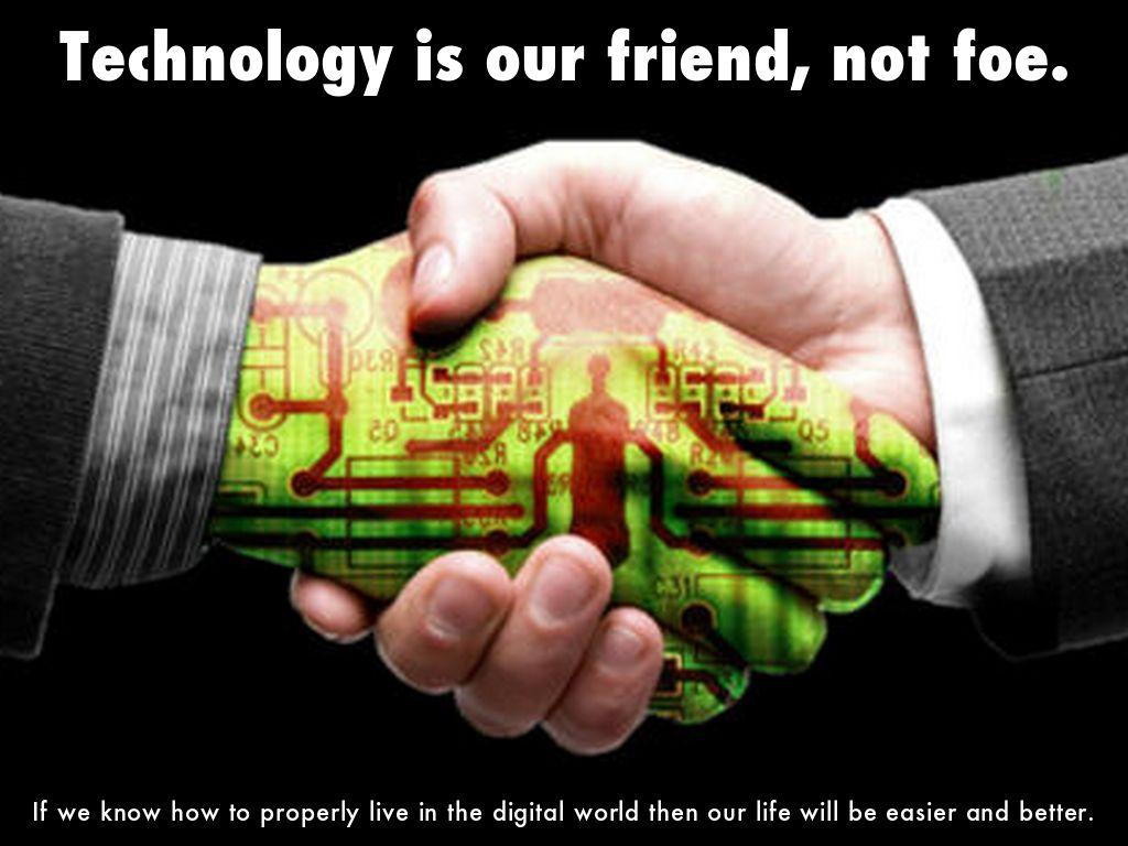 Technology friend or foe