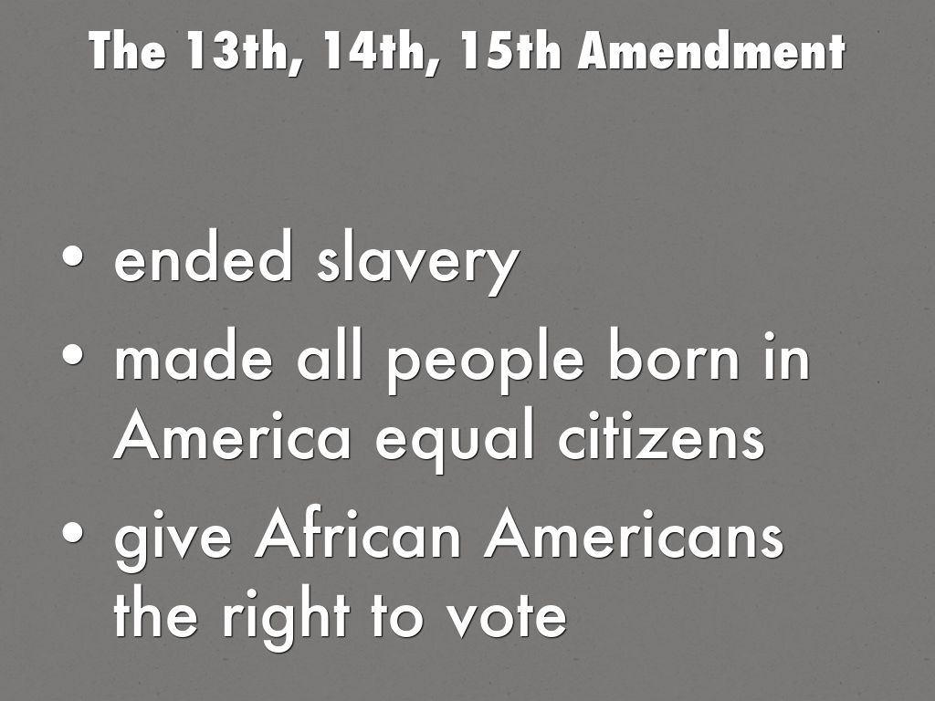 The 13th, 14th, 15th Amendment by mrdroom262