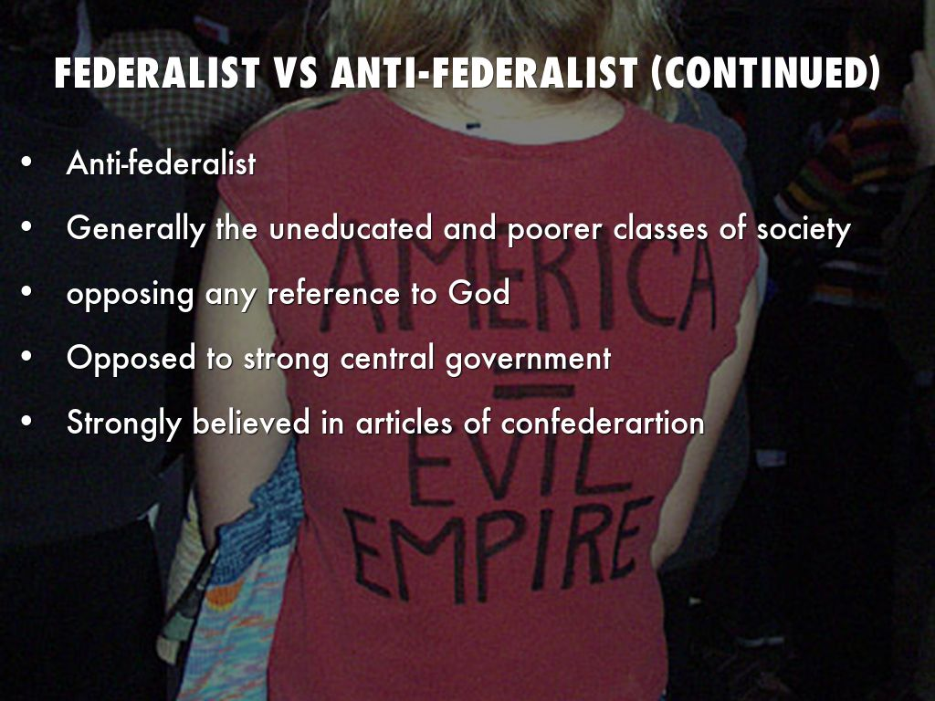 federalist vs anti federalist perspectives on the A discussion of the constitutional topic of the federalists and anti-federalists and these letters and several speeches are now known as the anti-federalist.