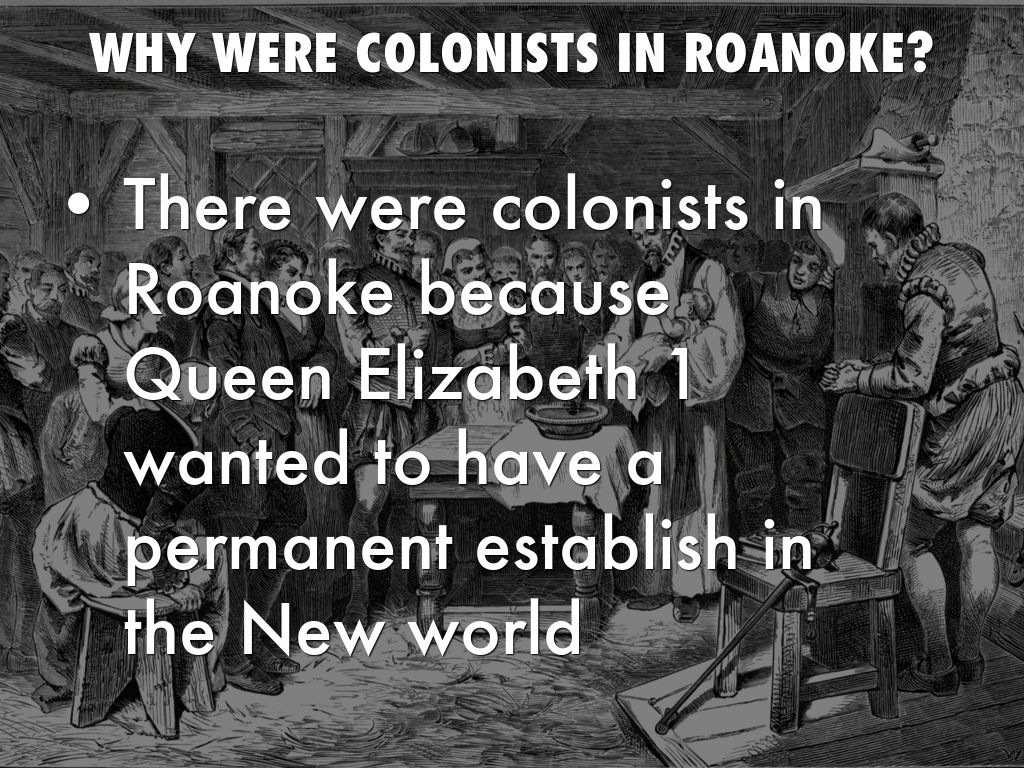 "a description of the colony of roanoke who was one of the first english colonies to be established In 1584, 1585, and 1587, sir walter raleigh funded expeditions to roanoke  island  during the first landing, the english colonists unsuccessfully tried to  establish  and the word ""croatoan"" carved on one of the palisade's entrance  posts."