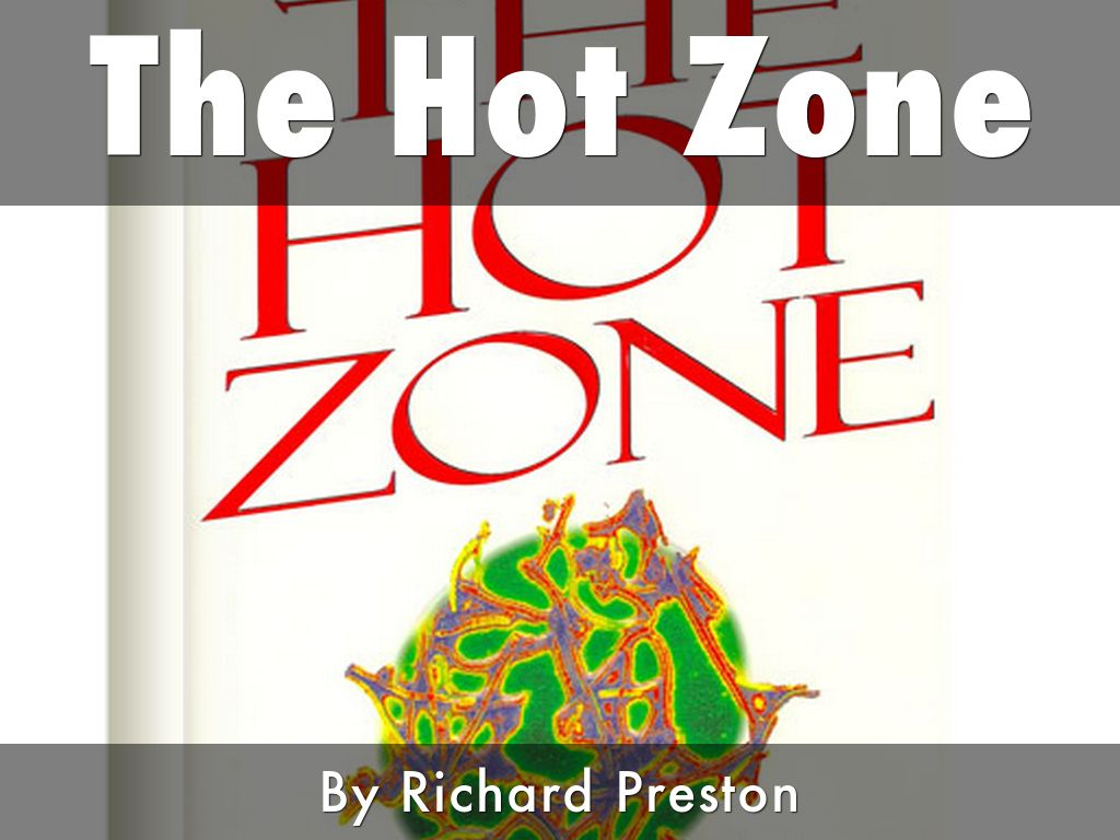 an analysis of the deadly ebola virus in the hot zone by richard preston Book: the hot zone: the terrifying true story of the origins of the ebola virus author: richard preston description: the bestselling landmark account of the first emergence of the ebola virus a highly infectious, deadly virus from the central african rain forest suddenly appears in the suburbs of washington, dc.