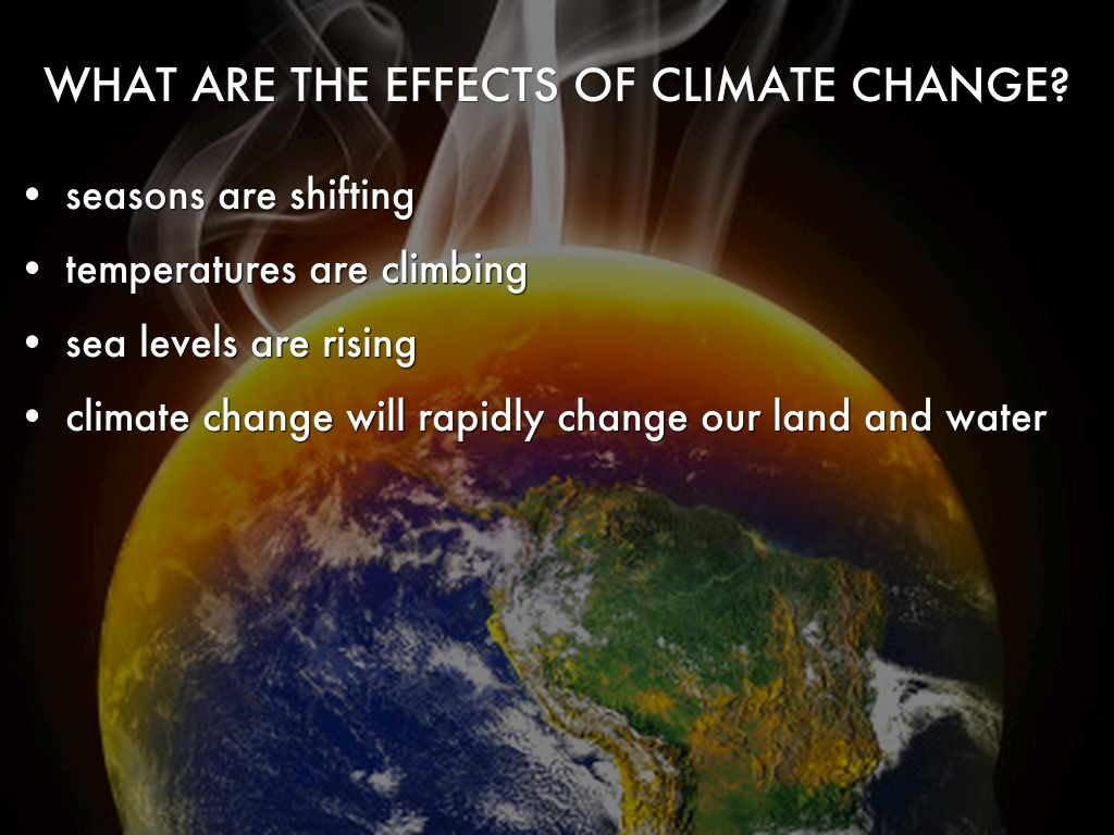 the effects of climate change The worst predicted impacts of climate change are starting to happen — and much faster than climate scientists expected.