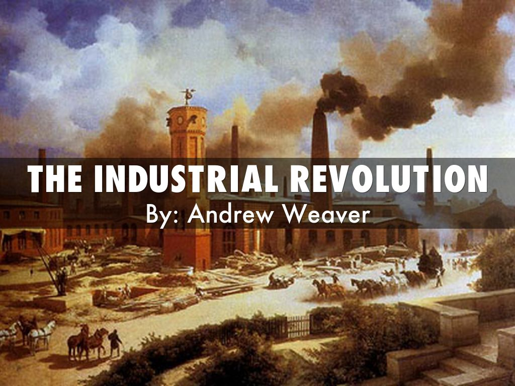 The Industrial Revolution By Arw6185