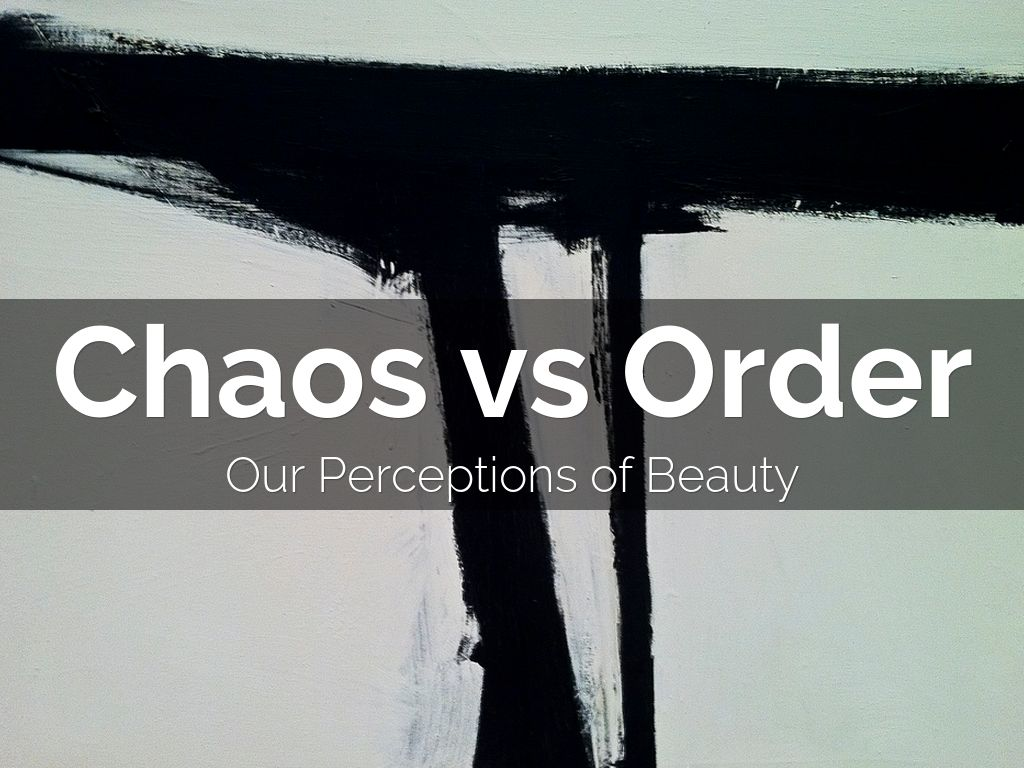 Chaos vs Order