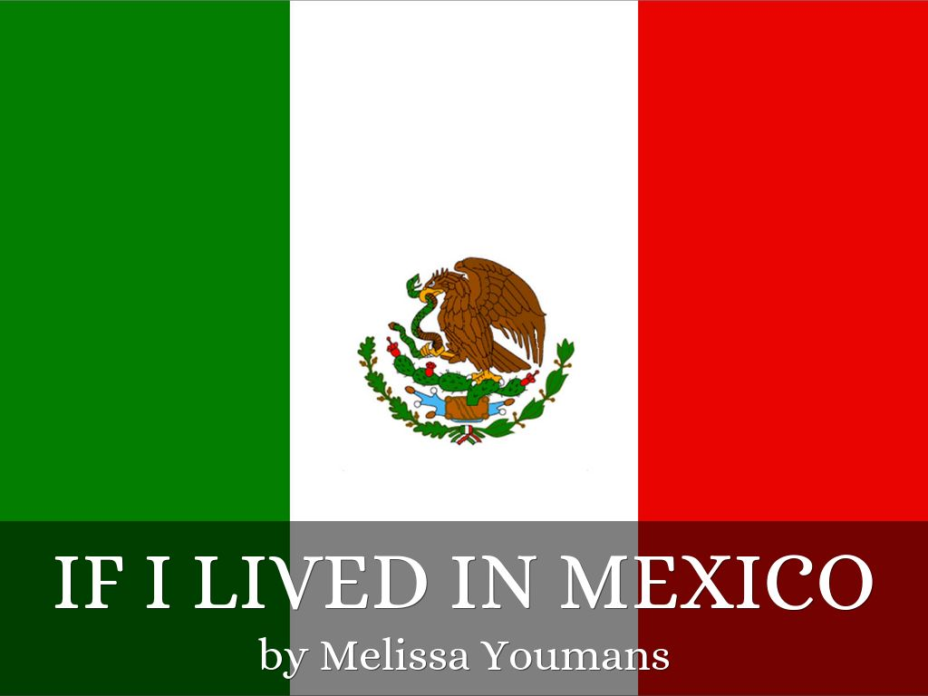 If I lived in Mexico