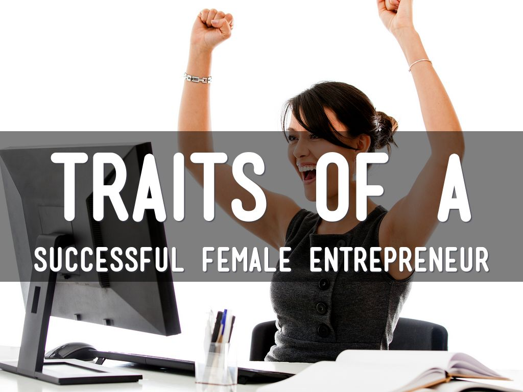 Traits Of Successful Women Entrepreneurs Essay Sample   Words  Traits Of Successful Women Entrepreneurs