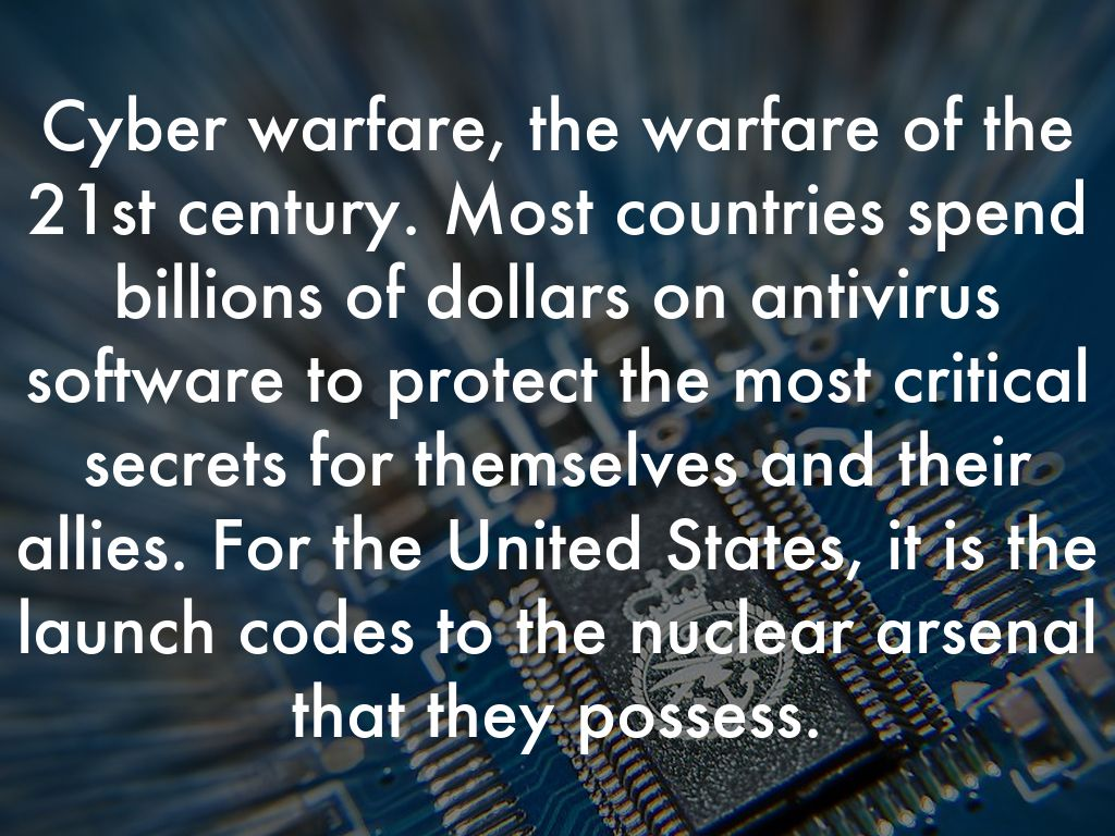 Cyber warfare, the warfare of the 21st century. Most countries spend billions of dollars on antivirus software to protect the most critical secrets for themselves and their allies. For the United States, it is the launch codes to the nuclear arsenal that they possess.