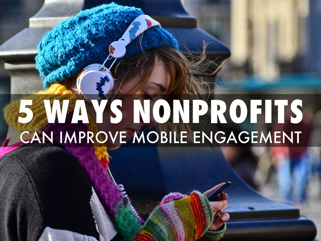 5 Ways Nonprofits Can Improve Mobile Engagement