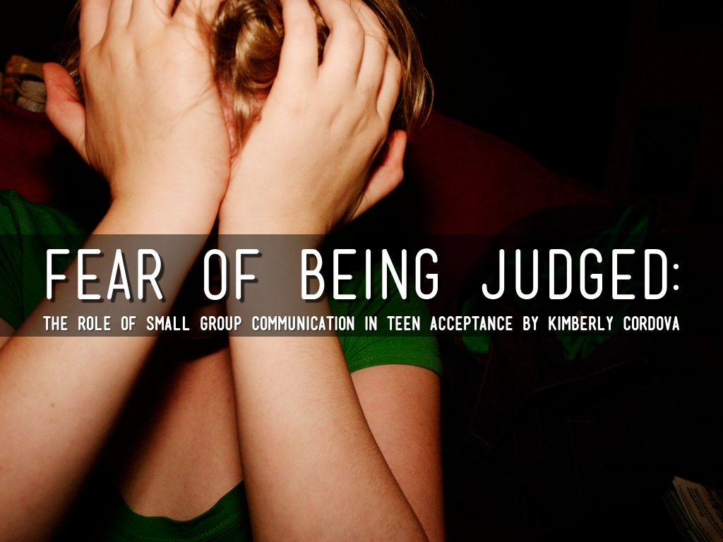 the fear of being judged The past, it can be virtually impossible to feel relaxed and free to be yourself in the present your subconscious mind holds on to those bad experiences and keeps you from being who you are because of fear of being judged.