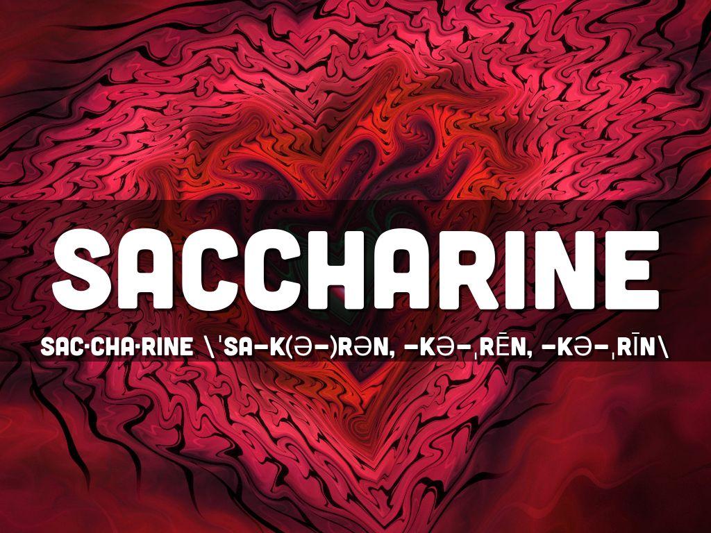 SACCHARINE