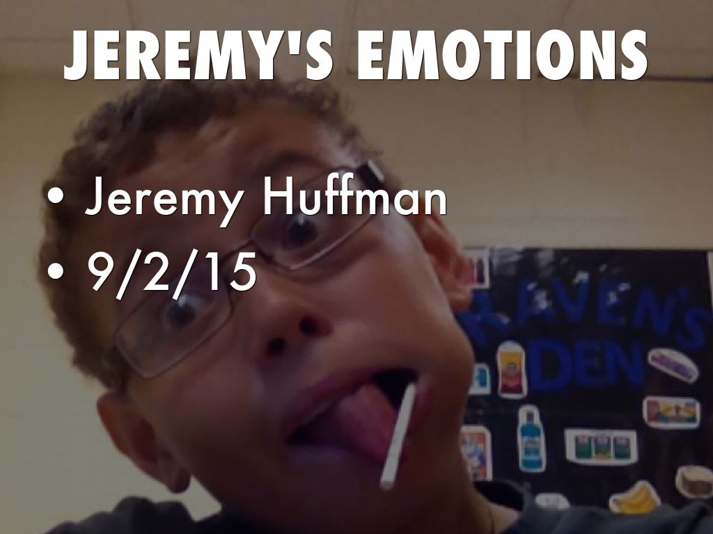 Jeremy's EMOTIONS!!!