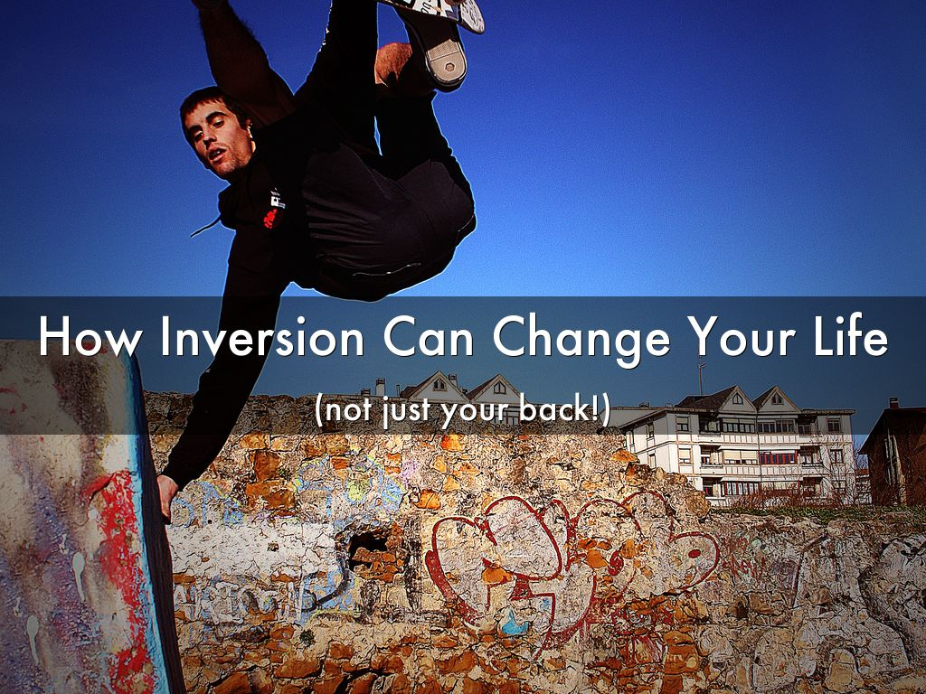 How Inversion Can Change Your Life