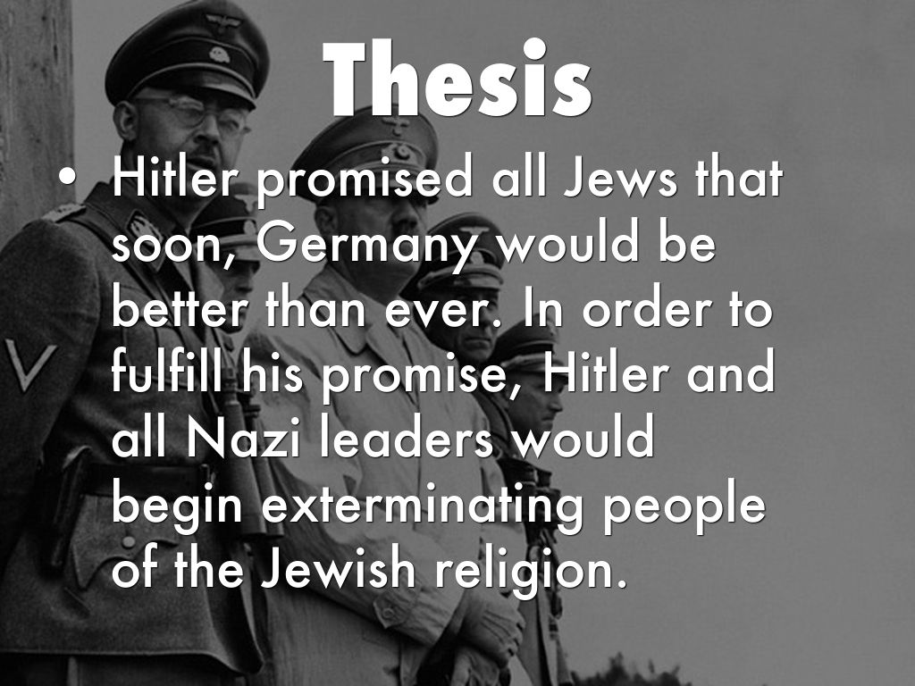 hitler thesis Hitler's willing executioners: ordinary germans and the holocaust is a 1996 book by american writer daniel goldhagen the goldhagen thesis and historical truth.