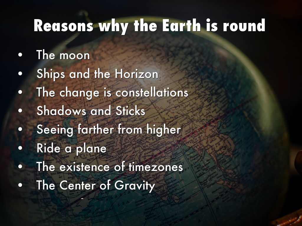 an analysis of aristotles reasons why the earth is round Greek philosopher aristotle is often called the father of natural science he used  logic and reason to conclude that the earth is round.