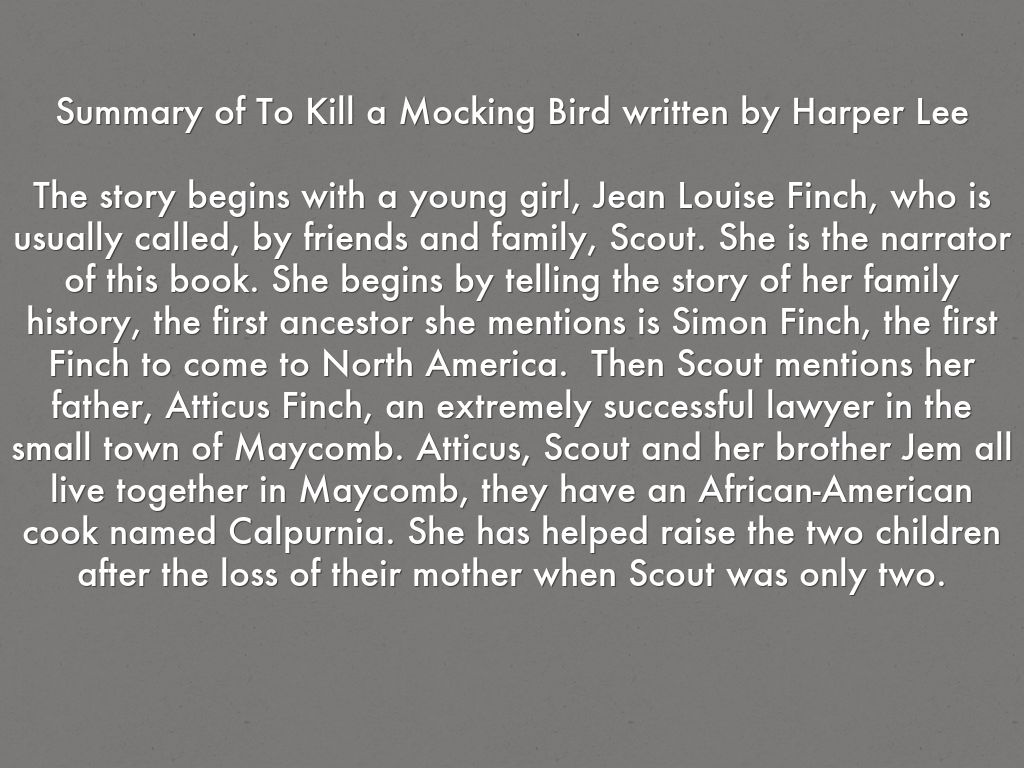 to kill a mocking bird outline To kill a mockingbird summary to kill a mockingbird summary the story is set in the times of the great depression, during 1933-1935, in the fictional little town of maycomb, alabama the protagonist of the story is a girl aged six, jean louise finch (also called scout), living with her family, who are scout's elder brother jeremy (jem) and.