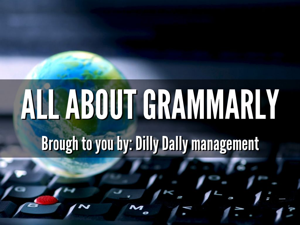 Dilly Dally and Grammarly
